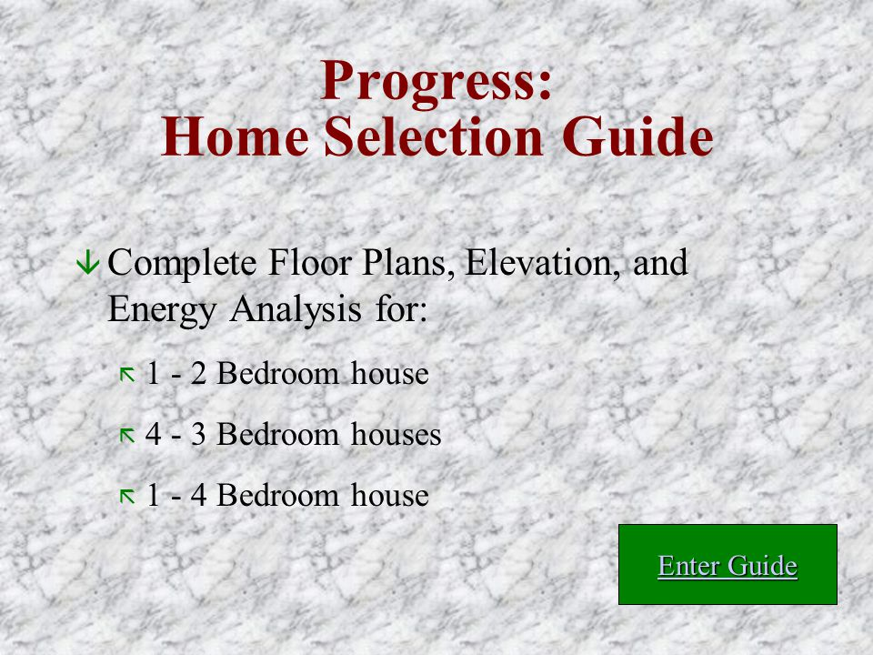 â Complete Floor Plans, Elevation, and Energy Analysis for: ã 1 - 2 Bedroom house ã 4 - 3 Bedroom houses ã 1 - 4 Bedroom house Enter Guide Enter Guide