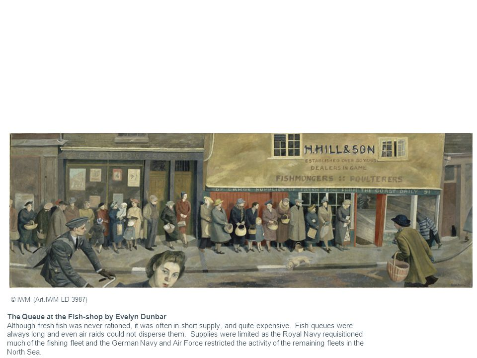 The Queue at the Fish-shop by Evelyn Dunbar Although fresh fish was never rationed, it was often in short supply, and quite expensive. Fish queues wer