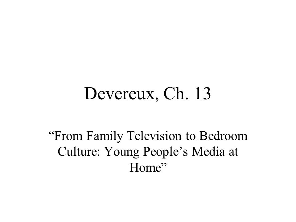 Devereux, Ch. 13 From Family Television to Bedroom Culture: Young People's Media at Home
