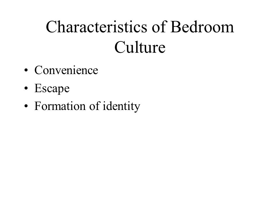 Characteristics of Bedroom Culture Convenience Escape Formation of identity