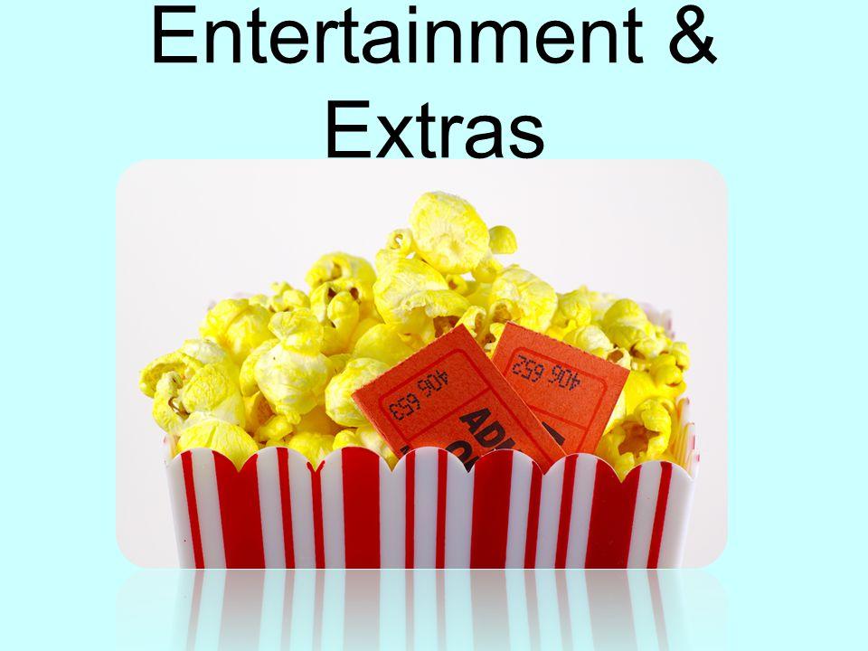 Entertainment & Extras