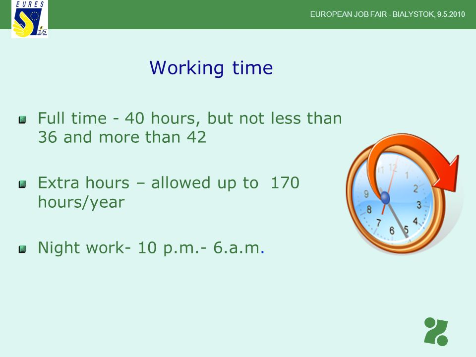 Full time - 40 hours, but not less than 36 and more than 42 Extra hours – allowed up to 170 hours/year Night work- 10 p.m.- 6.a.m.