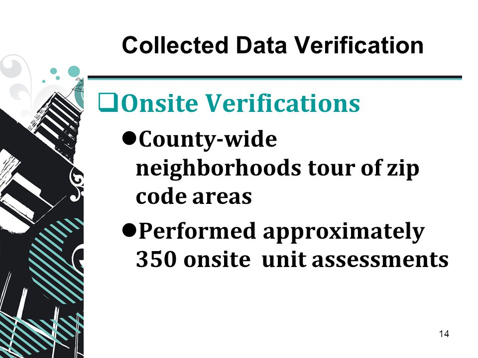 14 Collected Data Verification  Onsite Verifications County-wide neighborhoods tour of zip code areas Performed approximately 350 onsite unit assessments