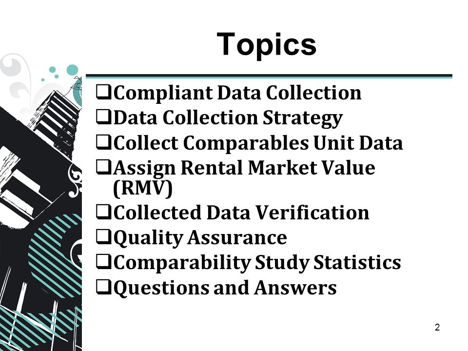 2 Topics  Compliant Data Collection  Data Collection Strategy  Collect Comparables Unit Data  Assign Rental Market Value (RMV)  Collected Data Verification  Quality Assurance  Comparability Study Statistics  Questions and Answers