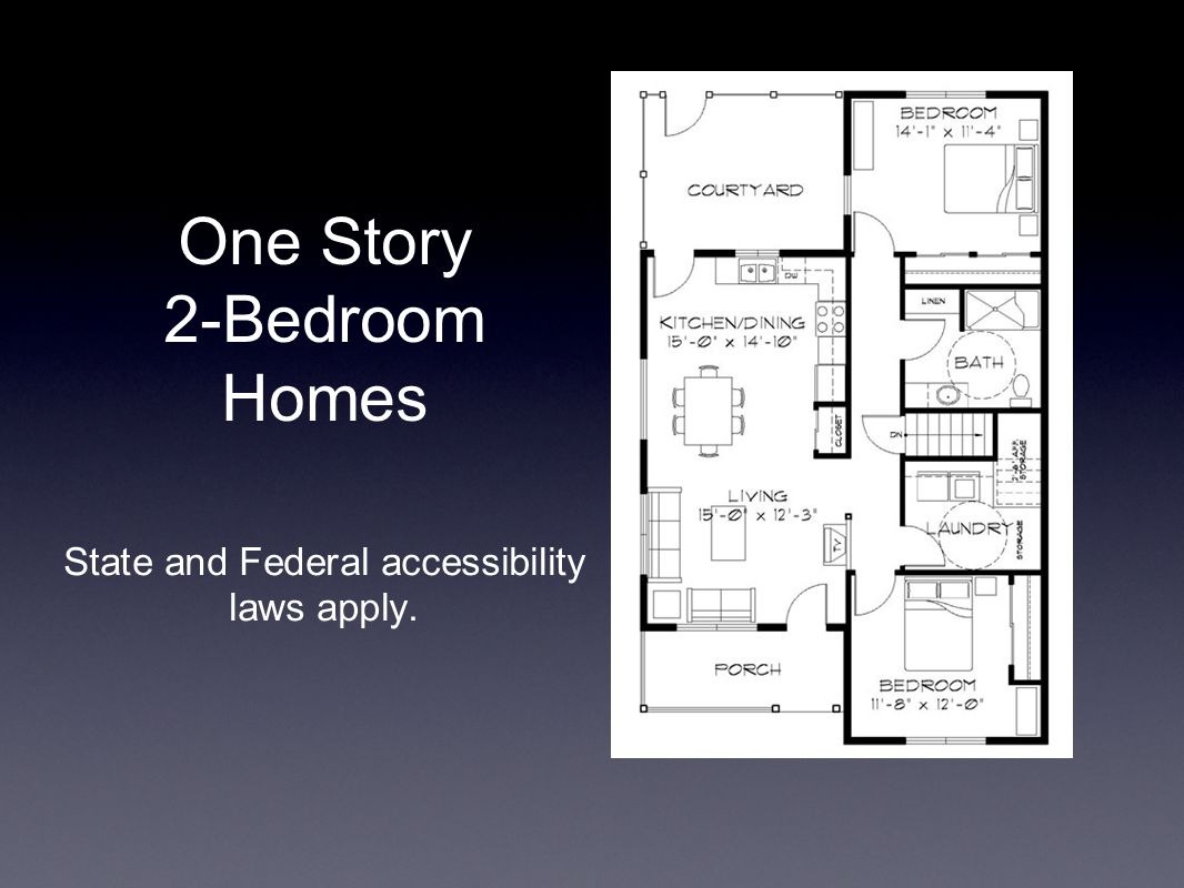 One Story 2-Bedroom Homes State and Federal accessibility laws apply.