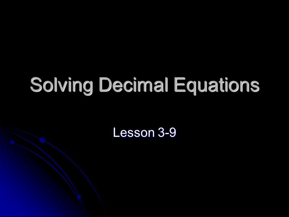 Solving Decimal Equations Lesson 3-9
