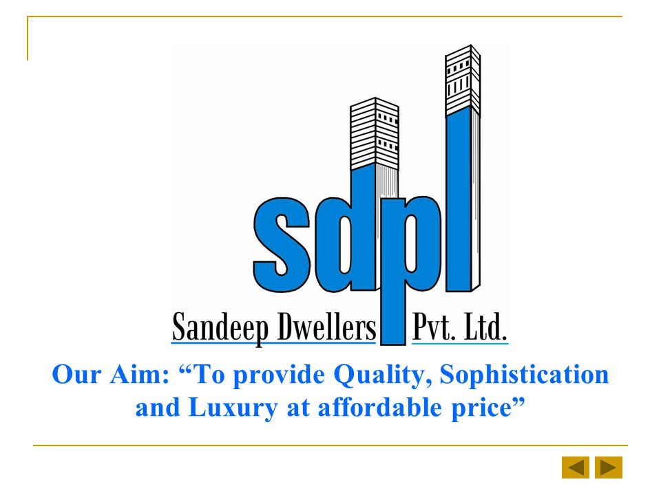 Our Aim: To provide Quality, Sophistication and Luxury at affordable price