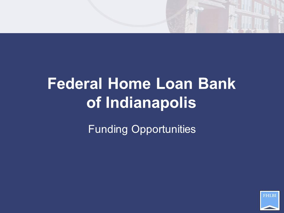 Funding Opportunities Federal Home Loan Bank of Indianapolis