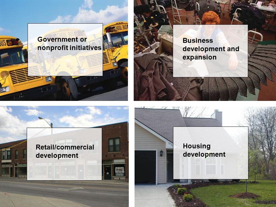 Government or nonprofit initiatives Retail/commercial development Business development and expansion Housing development
