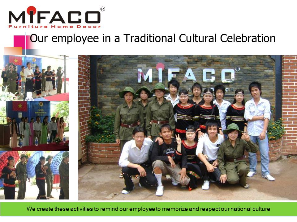 Our employee in a Traditional Cultural Celebration We create these activities to remind our employee to memorize and respect our national culture