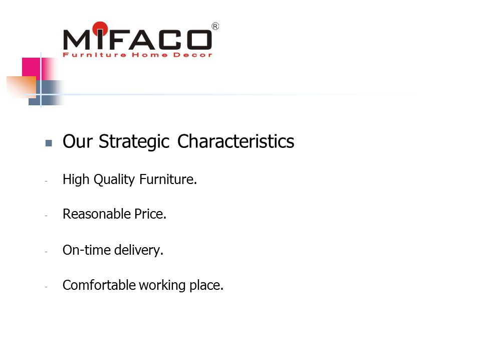 Our Strategic Characteristics - High Quality Furniture.