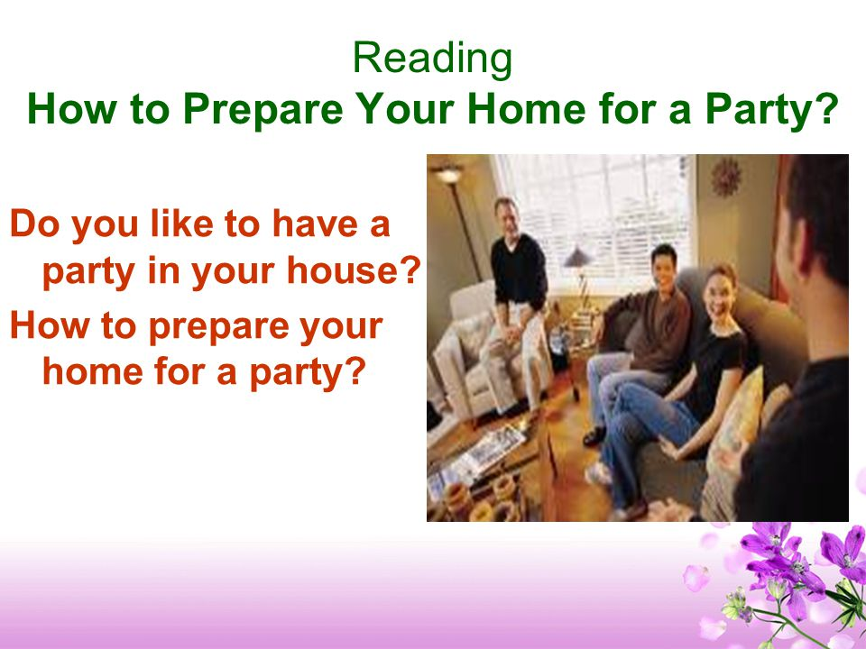 Reading How to Prepare Your Home for a Party? Do you like to have a party in your house? How to prepare your home for a party?