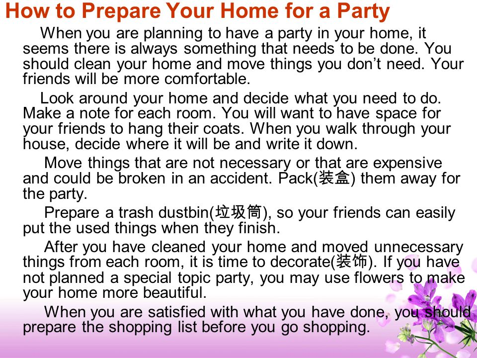 How to Prepare Your Home for a Party When you are planning to have a party in your home, it seems there is always something that needs to be done.