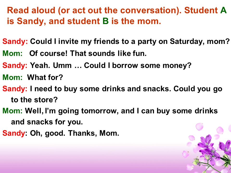 Sandy: Could I invite my friends to a party on Saturday, mom.