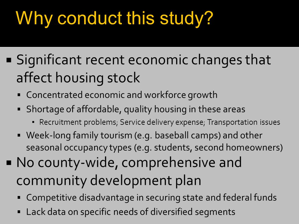  Significant recent economic changes that affect housing stock  Concentrated economic and workforce growth  Shortage of affordable, quality housing