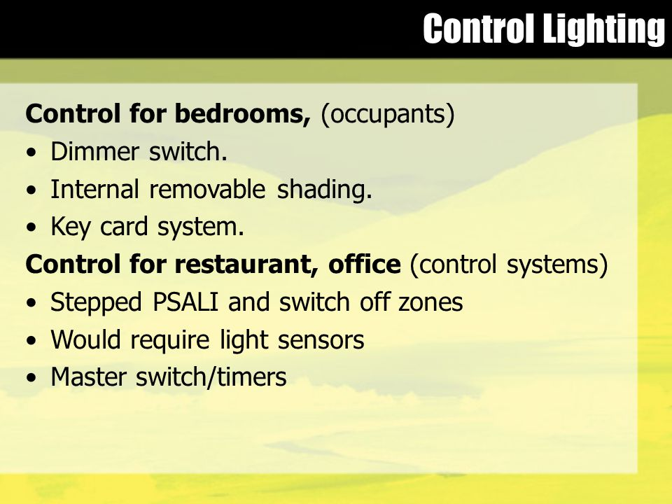 Control Lighting Control for bedrooms, (occupants) Dimmer switch. Internal removable shading. Key card system. Control for restaurant, office (control