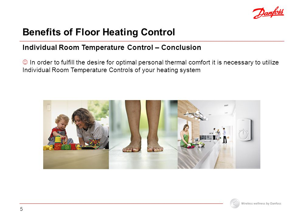 5 Benefits of Floor Heating Control Individual Room Temperature Control – Conclusion In order to fulfill the desire for optimal personal thermal comfort it is necessary to utilize Individual Room Temperature Controls of your heating system