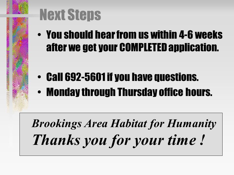 Next Steps You should hear from us within 4-6 weeks after we get your COMPLETED application.