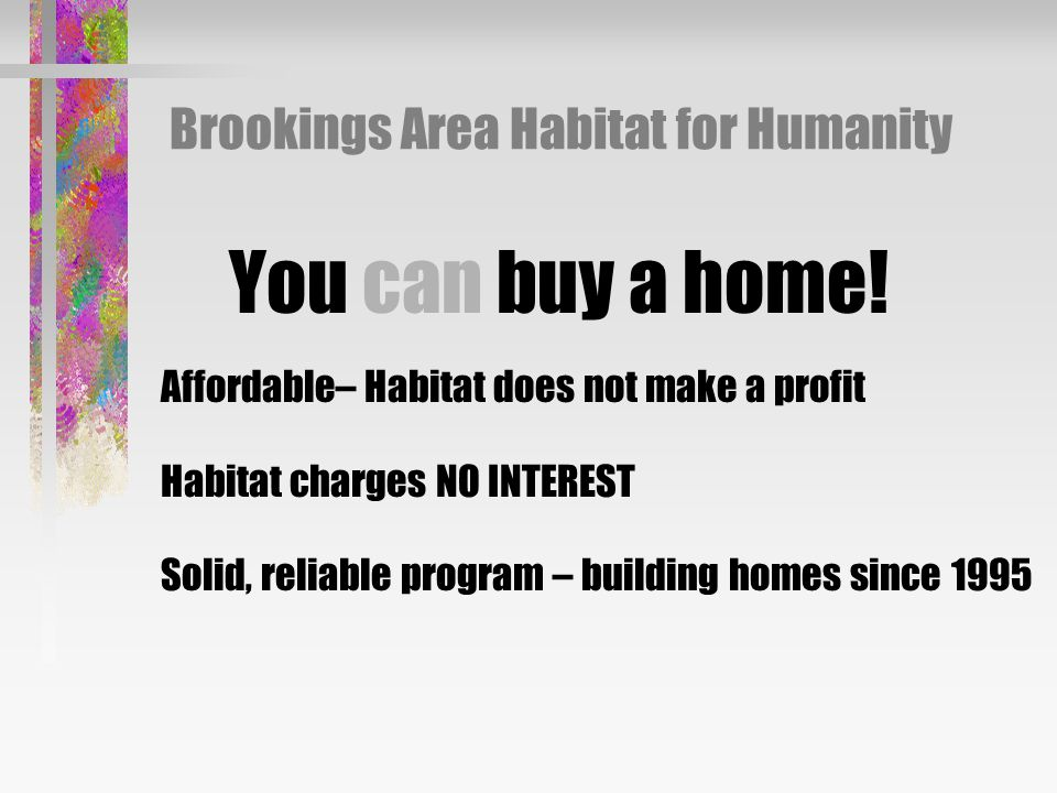 Brookings Area Habitat for Humanity You can buy a home.