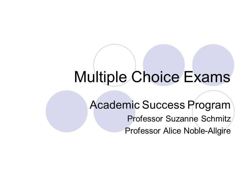 Multiple Choice Exams Academic Success Program Professor Suzanne Schmitz Professor Alice Noble-Allgire