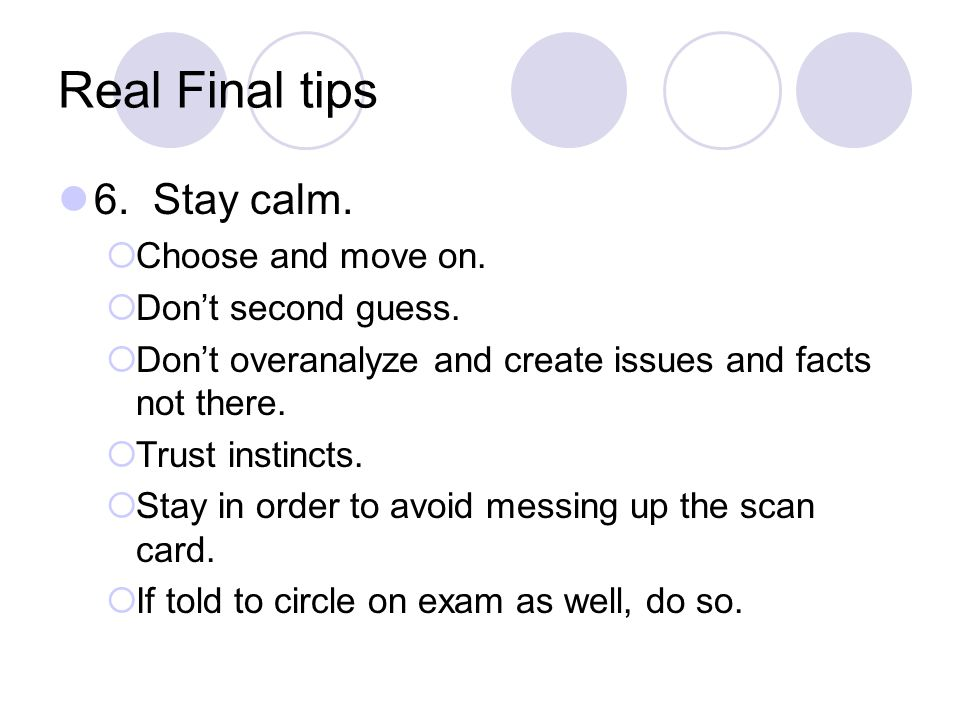 Real Final tips 6. Stay calm.  Choose and move on.