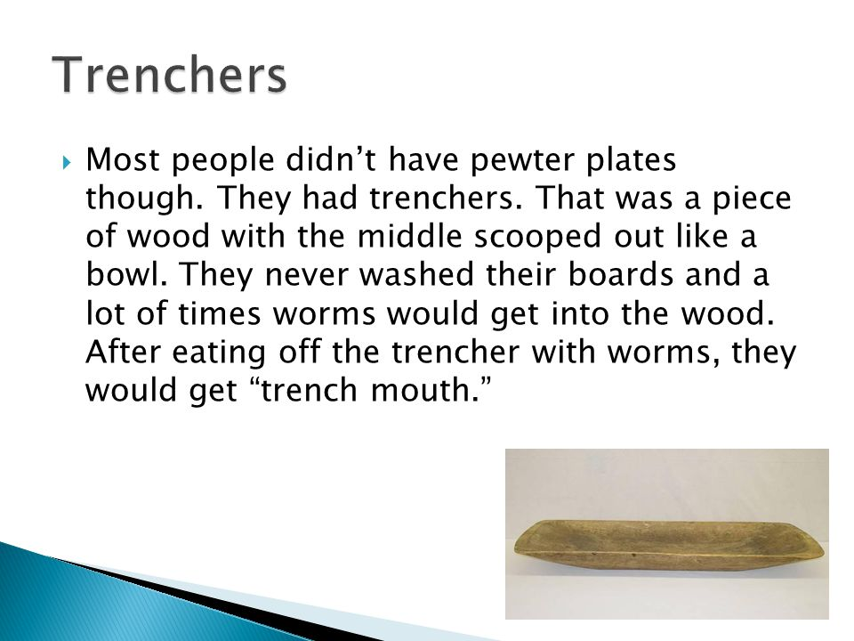  Most people didn't have pewter plates though. They had trenchers.