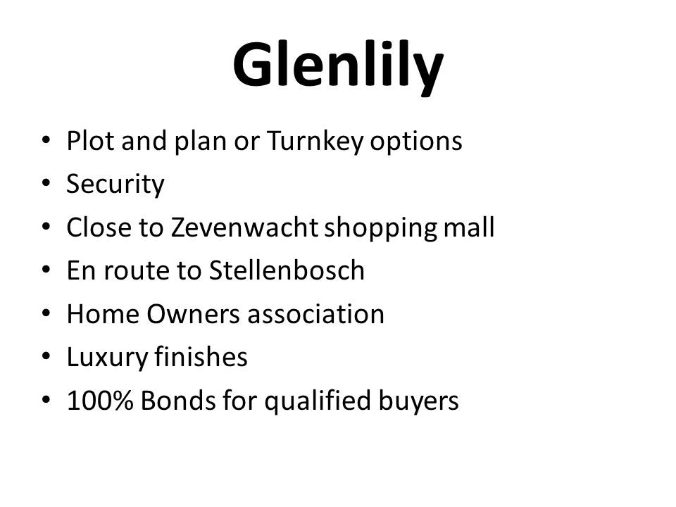Glenlily Plot and plan or Turnkey options Security Close to Zevenwacht shopping mall En route to Stellenbosch Home Owners association Luxury finishes 100% Bonds for qualified buyers