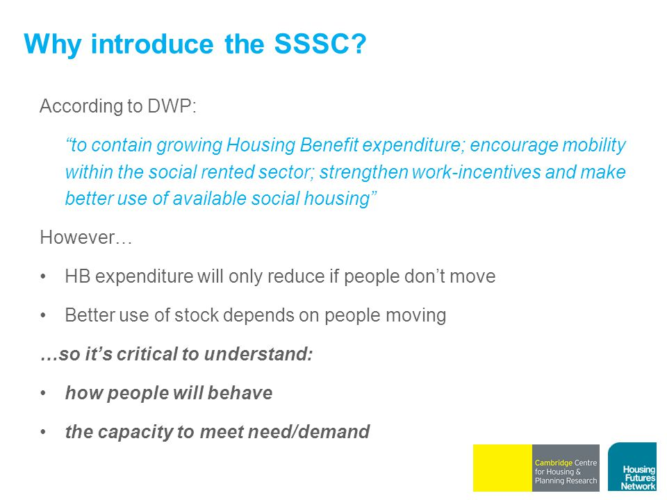 """Why introduce the SSSC? According to DWP: """"to contain growing Housing Benefit expenditure; encourage mobility within the social rented sector; strengt"""