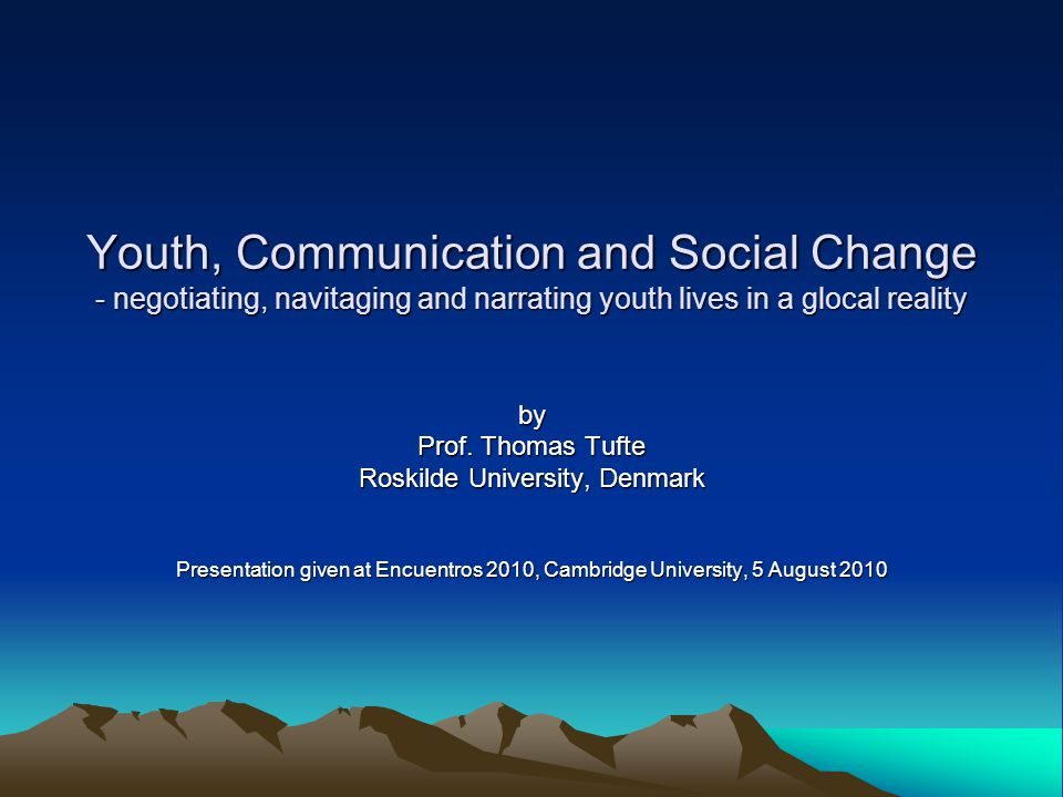 Youth, Communication and Social Change - negotiating, navitaging and narrating youth lives in a glocal reality by Prof.