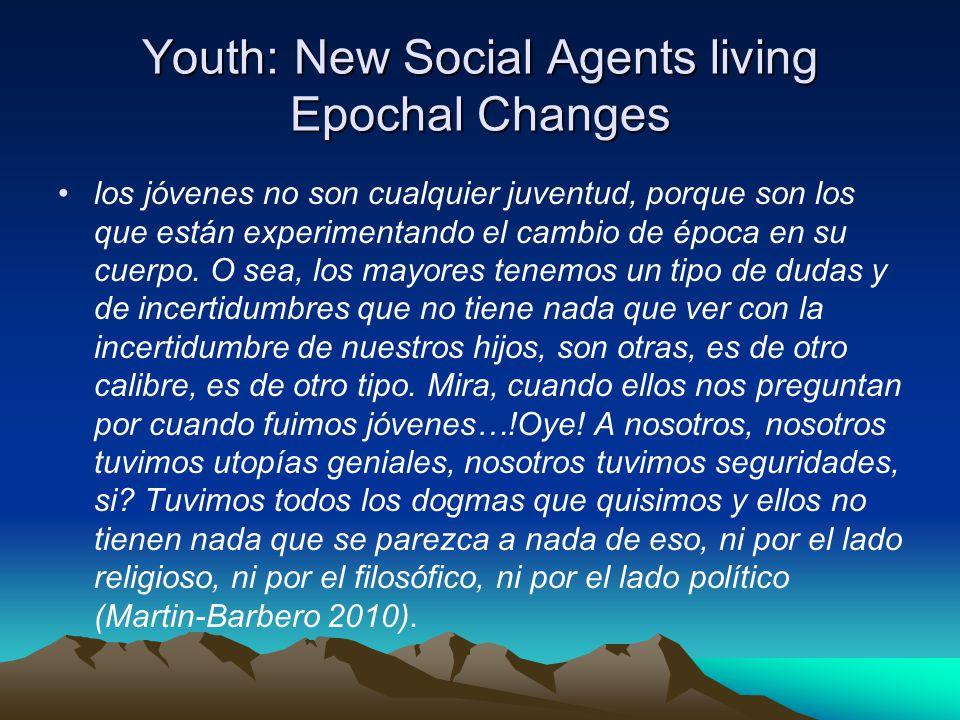 Youth: New Social Agents living Epochal Changes los jóvenes no son cualquier juventud, porque son los que están experimentando el cambio de época en su cuerpo.
