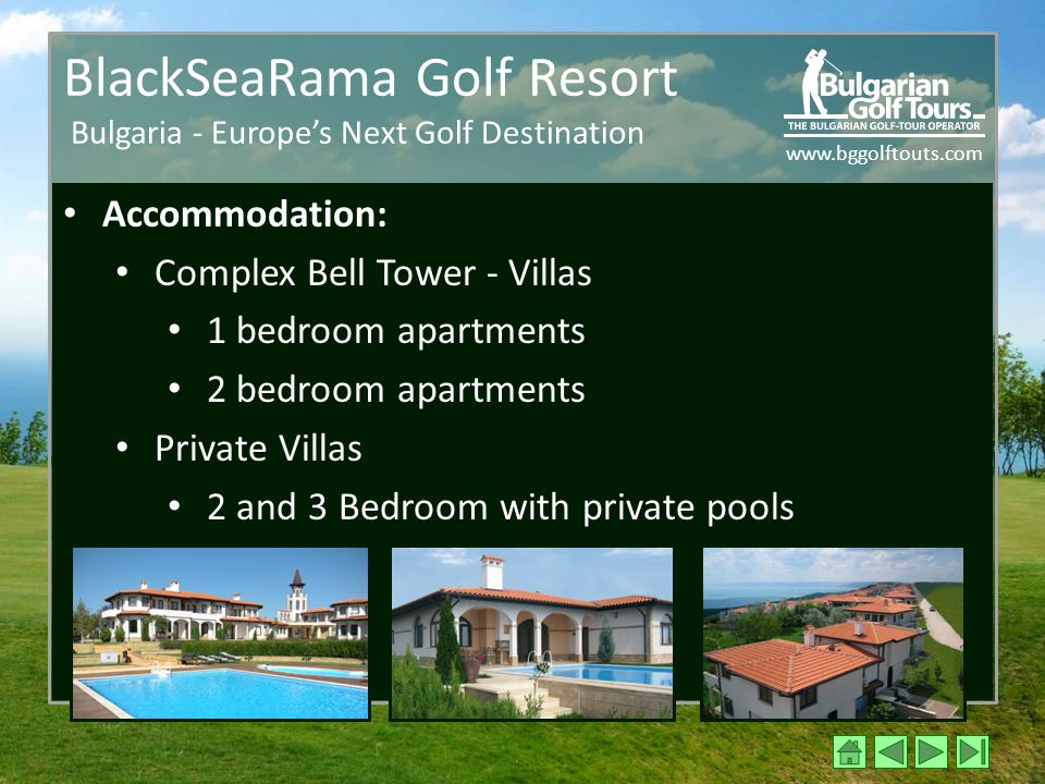 www.bggolftouts.com BlackSeaRama Golf Resort Bulgaria - Europe's Next Golf Destination Accommodation: Complex Bell Tower - Villas 1 bedroom apartments 2 bedroom apartments Private Villas 2 and 3 Bedroom with private pools