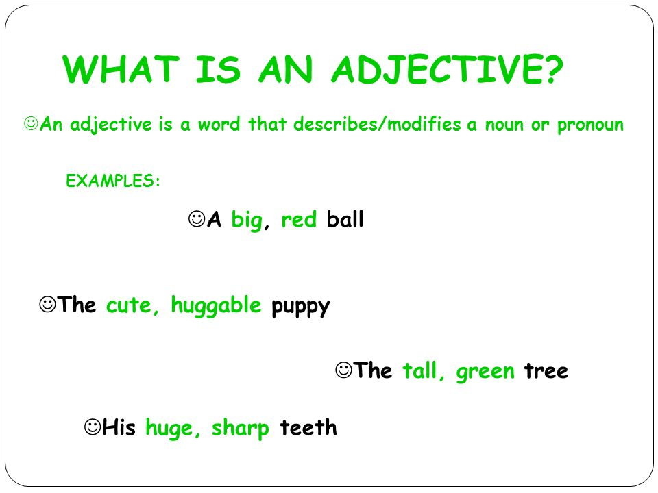 WHAT IS AN ADJECTIVE.