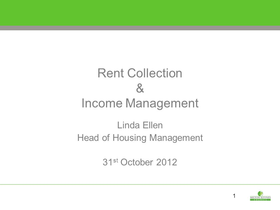 1 Rent Collection & Income Management Linda Ellen Head of Housing Management 31 st October 2012