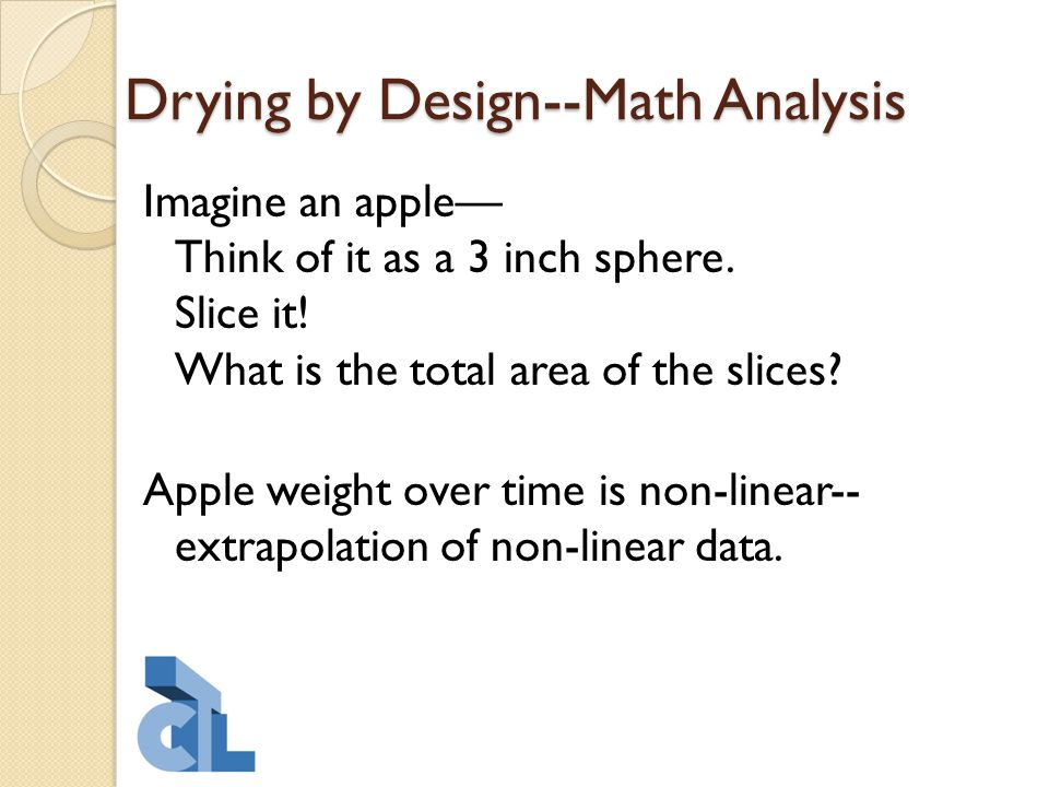 Drying by Design--Math Analysis Imagine an apple— Think of it as a 3 inch sphere.