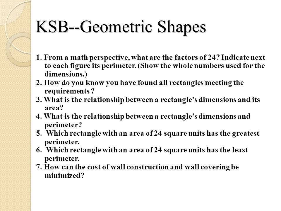 KSB--Geometric Shapes 1. From a math perspective, what are the factors of 24? Indicate next to each figure its perimeter. (Show the whole numbers used