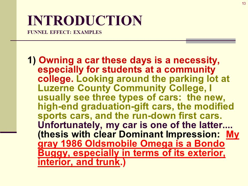 13 INTRODUCTION FUNNEL EFFECT: EXAMPLES 1) Owning a car these days is a necessity, especially for students at a community college.