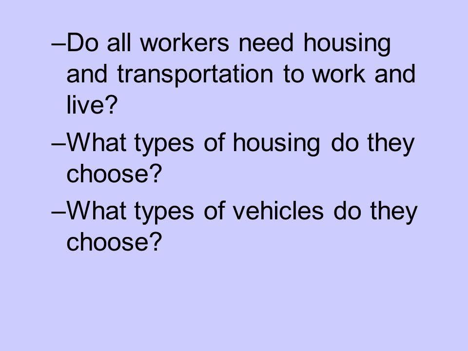 –Do all workers need housing and transportation to work and live.