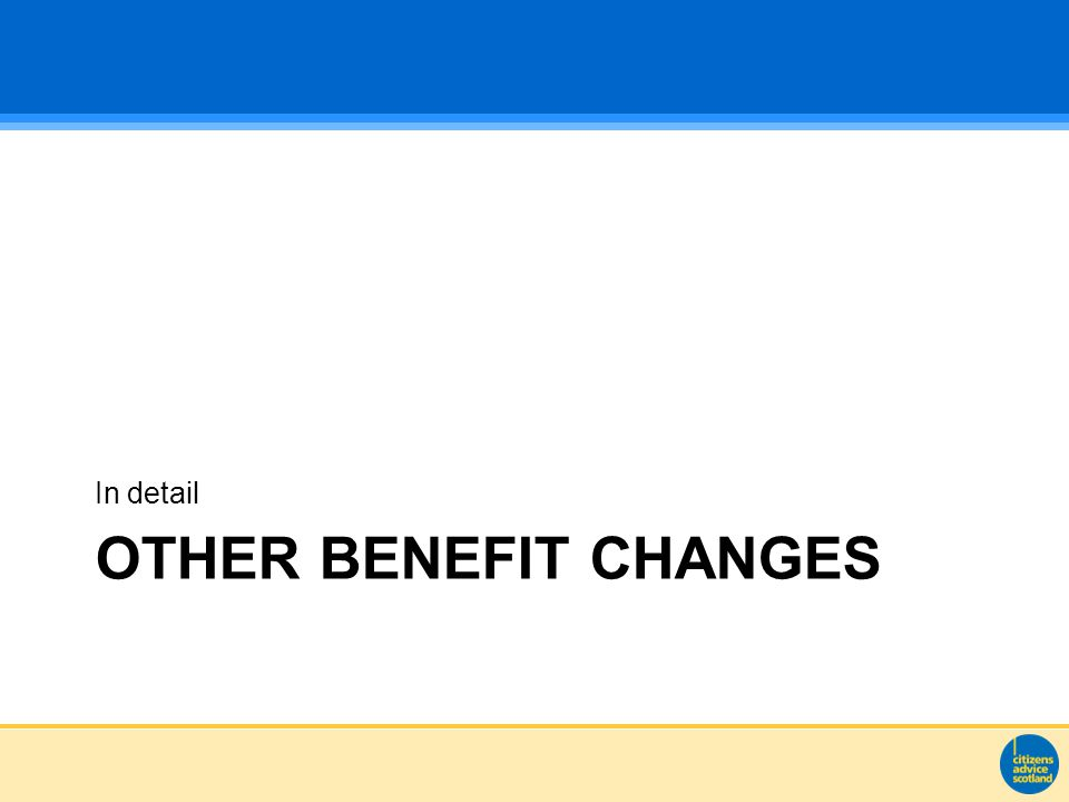 OTHER BENEFIT CHANGES In detail