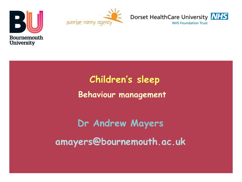 Children's sleep Behaviour management Dr Andrew Mayers amayers@bournemouth.ac.uk