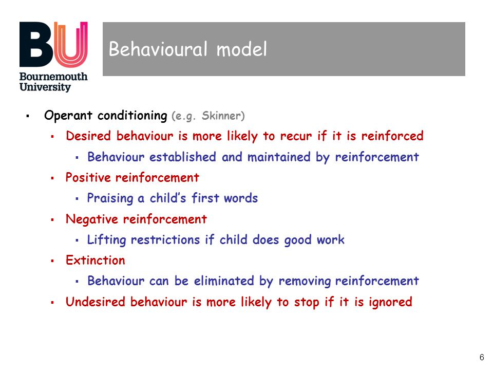 6 Behavioural model  Operant conditioning (e.g.