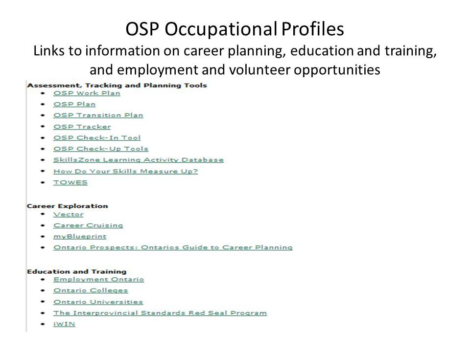 OSP Occupational Profiles Links to information on career planning, education and training, and employment and volunteer opportunities