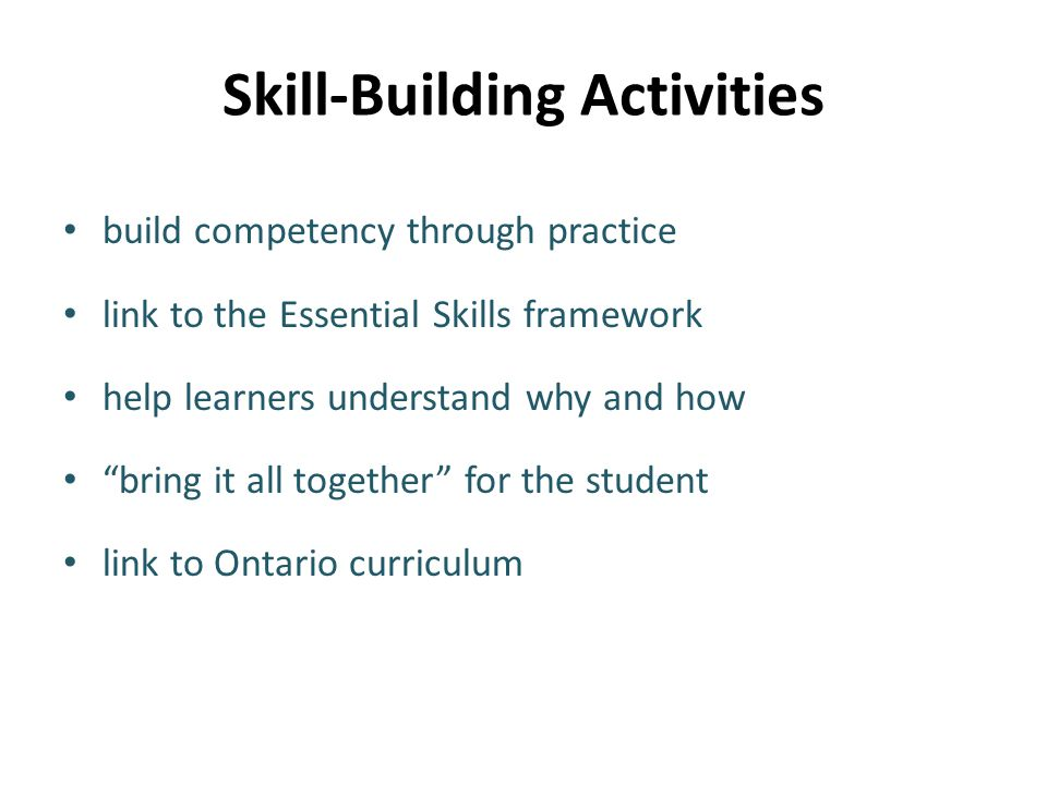 """Skill-Building Activities build competency through practice link to the Essential Skills framework help learners understand why and how """"bring it all"""