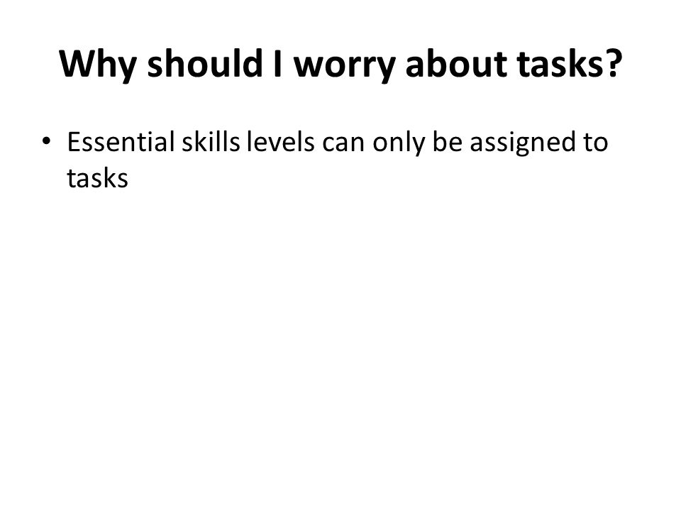 Why should I worry about tasks? Essential skills levels can only be assigned to tasks