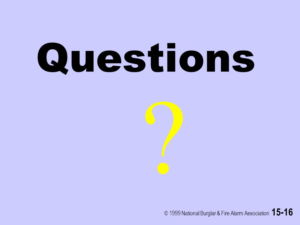 © 1999 National Burglar & Fire Alarm Association 15-16 Questions