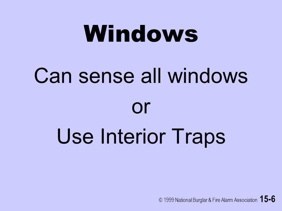 © 1999 National Burglar & Fire Alarm Association 15-6 Windows Can sense all windows or Use Interior Traps
