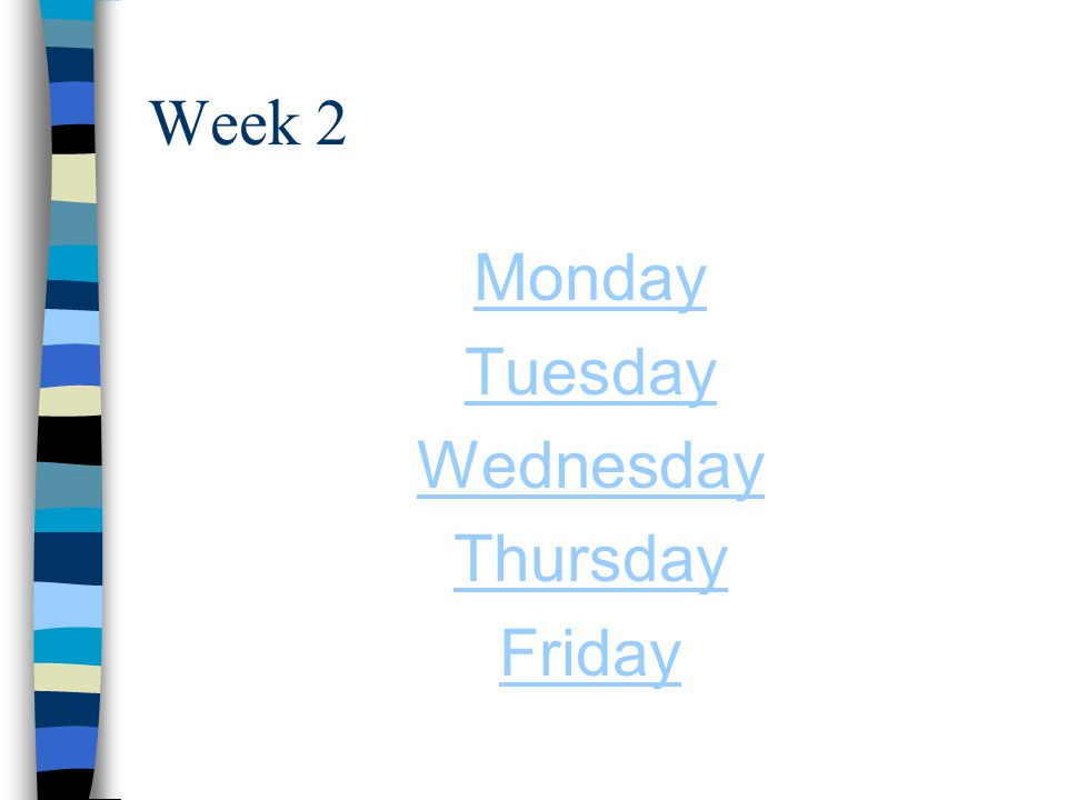 Week 1 Monday Tuesday Wednesday Thursday Friday