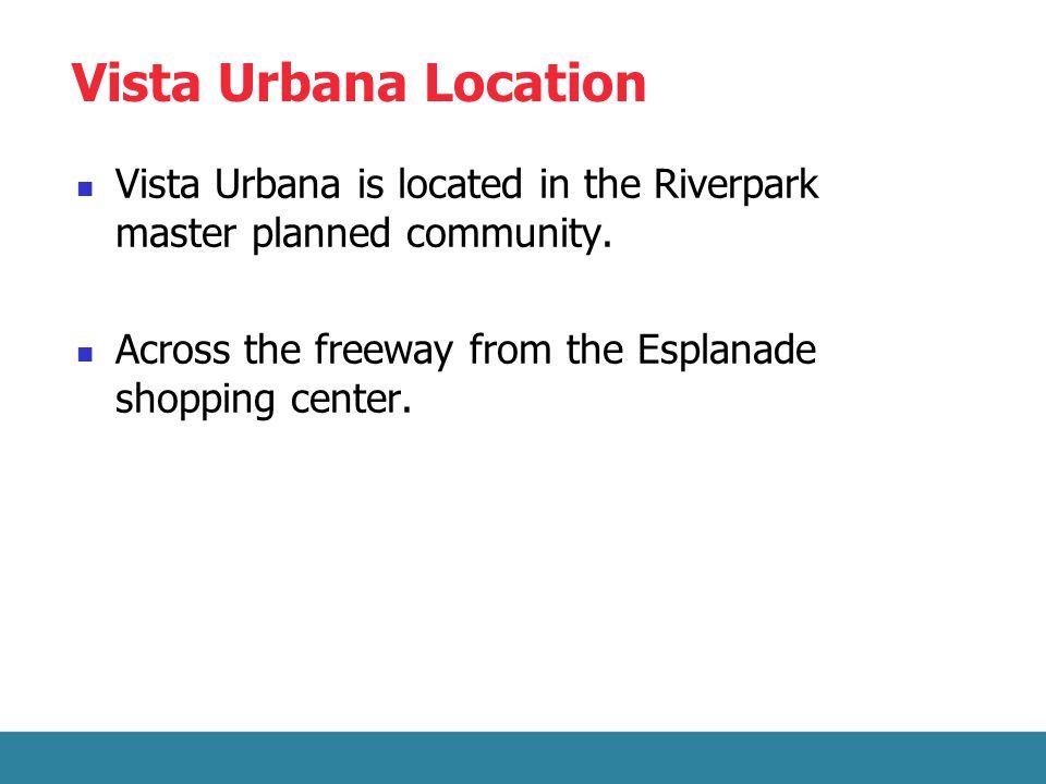 Vista Urbana Location Vista Urbana is located in the Riverpark master planned community.