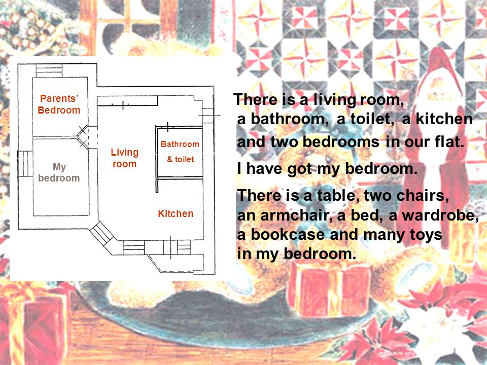 There is a living room, a bathroom,a toilet, Living room Bathroom I have got my bedroom.