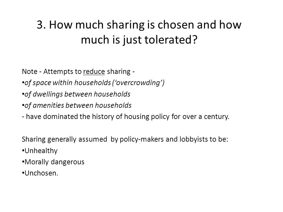 3. How much sharing is chosen and how much is just tolerated.