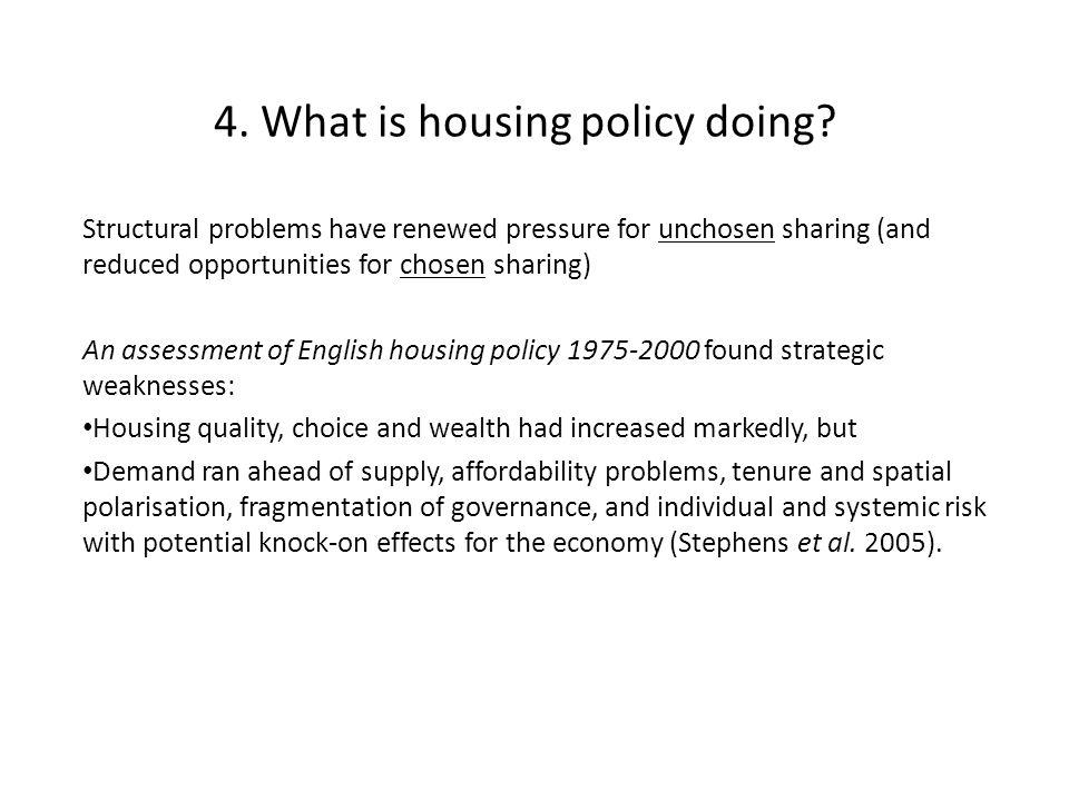 4. What is housing policy doing? Structural problems have renewed pressure for unchosen sharing (and reduced opportunities for chosen sharing) An asse